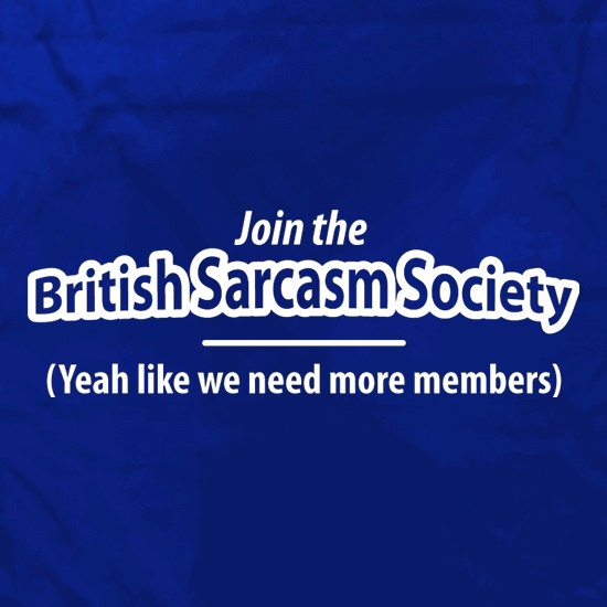 Join The British Sarcasm Society Yeah Like We Need More Members Apron