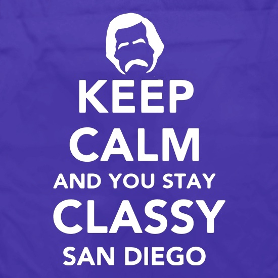 Keep Calm And You Stay Classy San Diego Apron