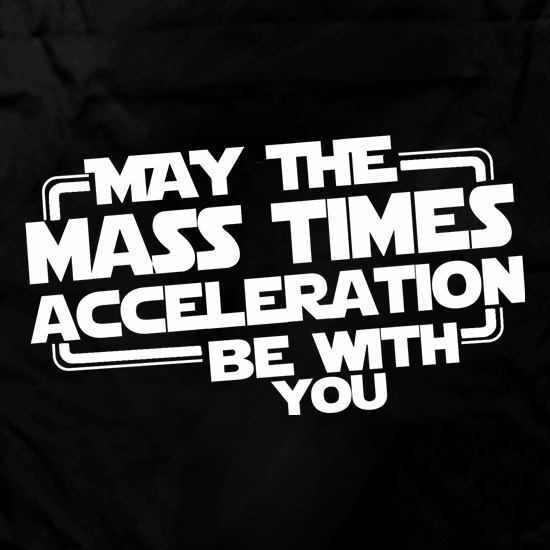 May The Mass Times Acceleration Be With You Apron