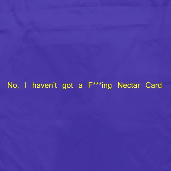 No, I don't have a f***ing Nectar Card. Apron