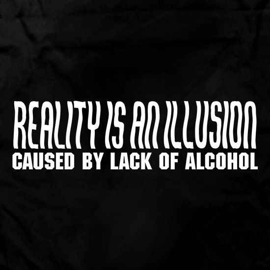 Reality is an illusion, caused by lack of alcohol Apron