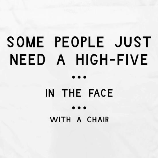 Some People Just Need A High Five In The Face With A Chair Apron