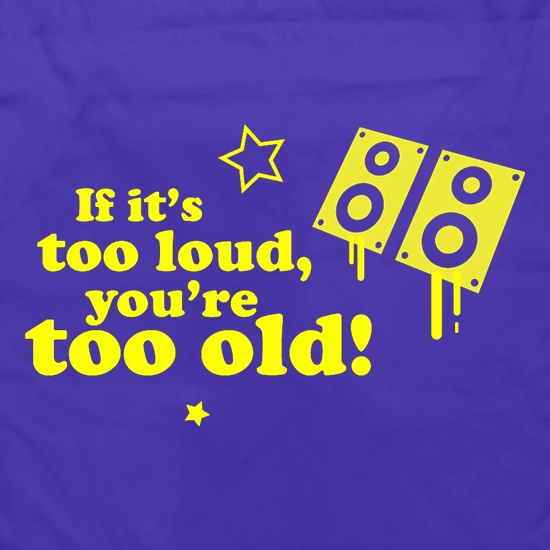 If It's Too Loud, You're Too Old Apron