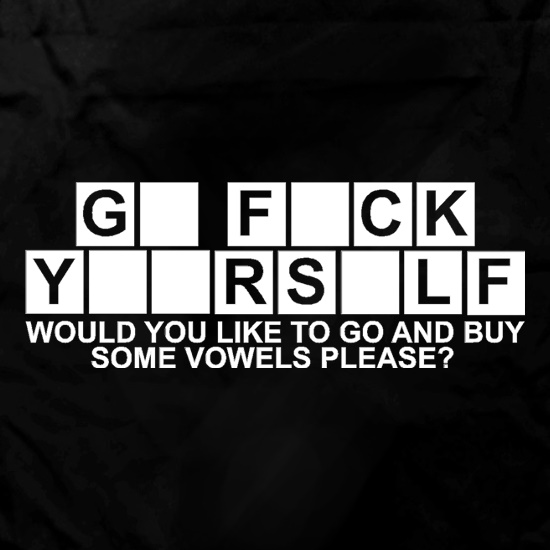 Go F**k Yourself. Would you like to go and buy some Vowels please? Apron