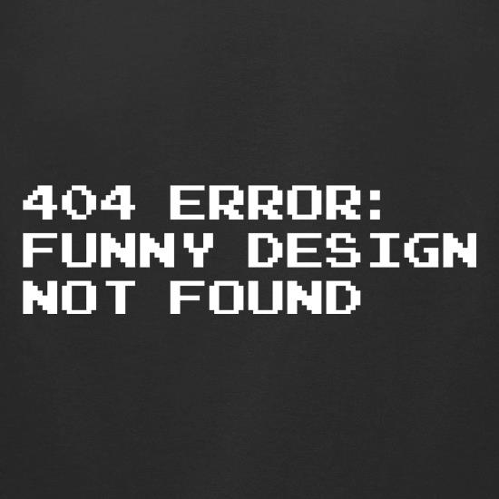 404 Error Funny Design Not Found t-shirts for ladies