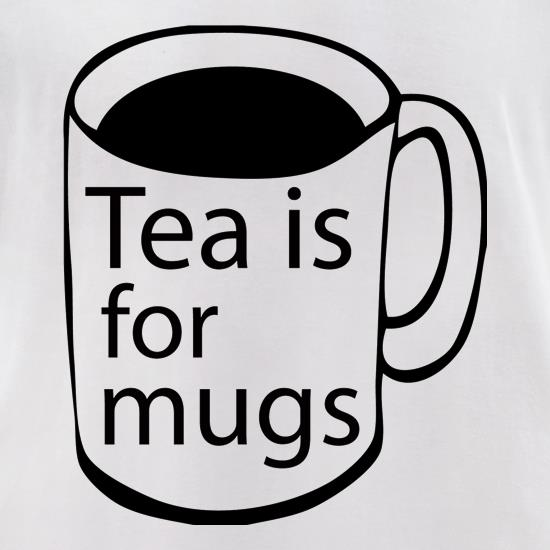 Tea Is For Mugs t-shirts for ladies