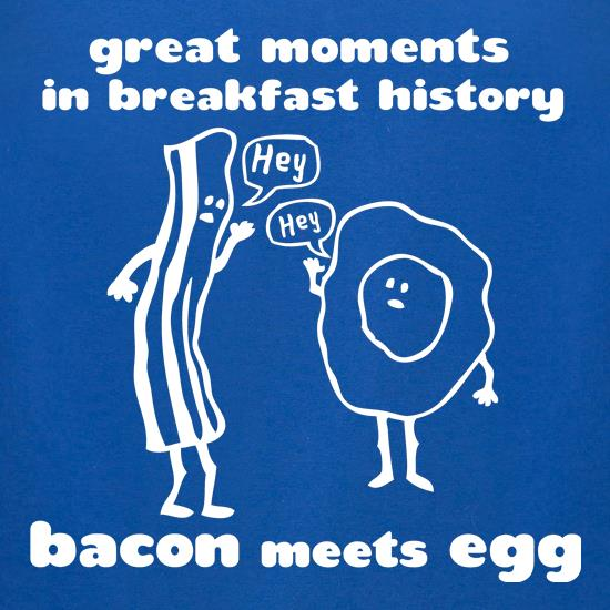 Great Moments In Breakfast History, Bacon Meets Egg t-shirts for ladies