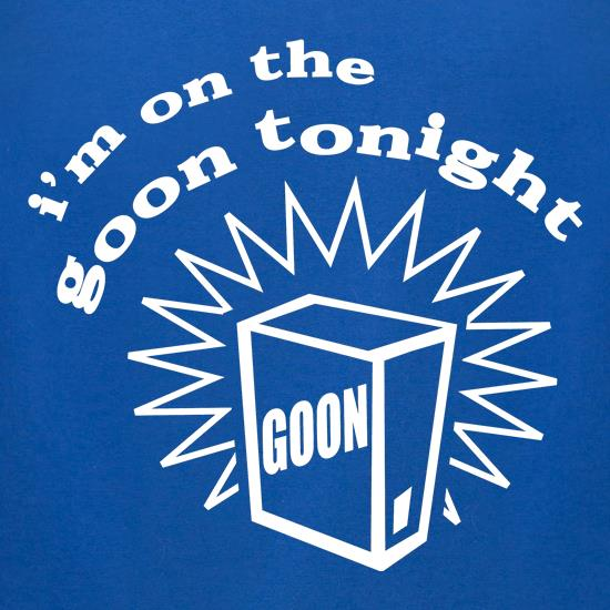 I'm on the goon tonight t-shirts for ladies