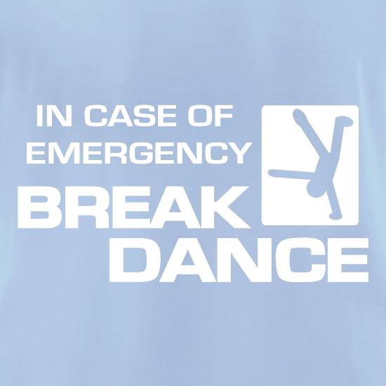 In Case Of Emergency Break Dance t-shirts for ladies