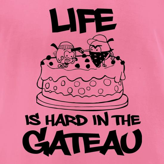 Life Is Hard In The Gateau t-shirts for ladies