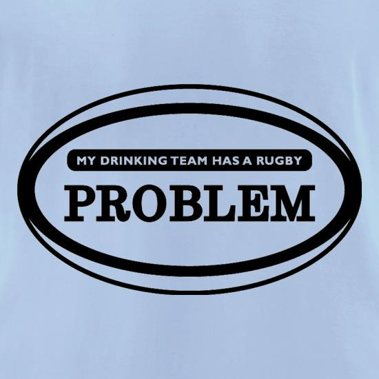 My Drinking Team Has A Rugby Problem t-shirts for ladies