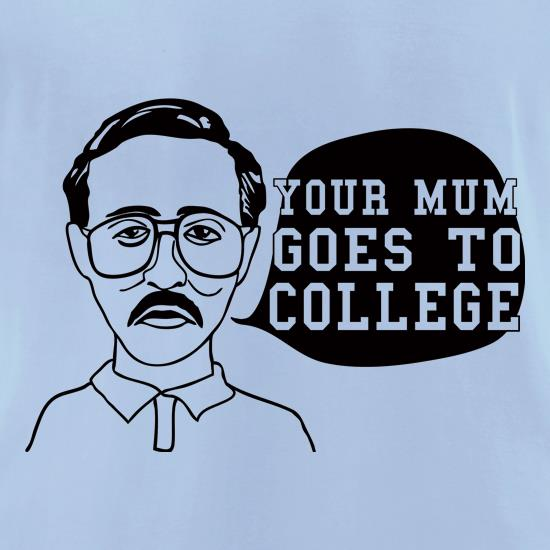 Your Mum Goes To College t-shirts for ladies