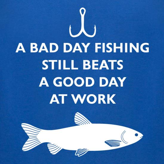 A Bad Day Fishing Beats A Good Day At Work t-shirts for ladies