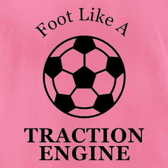 A Foot Like A Traction Engine t-shirts for ladies