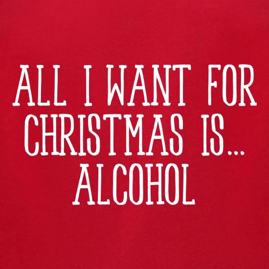 All I Want For Christmas Is Alcohol t-shirts for ladies