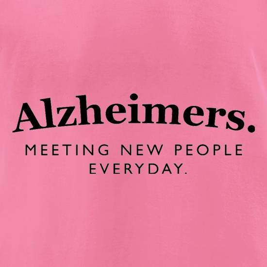 Alzheimers Meeting New People Everyday t-shirts for ladies
