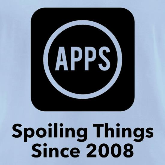 Apps Spoiling Things Since 2008 t-shirts for ladies