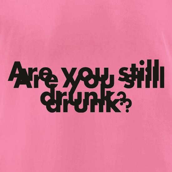 Are You Still Drunk? t-shirts for ladies
