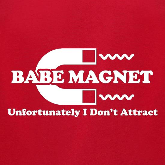 Babe Magnet Unfortunately I Don't Attract t-shirts for ladies