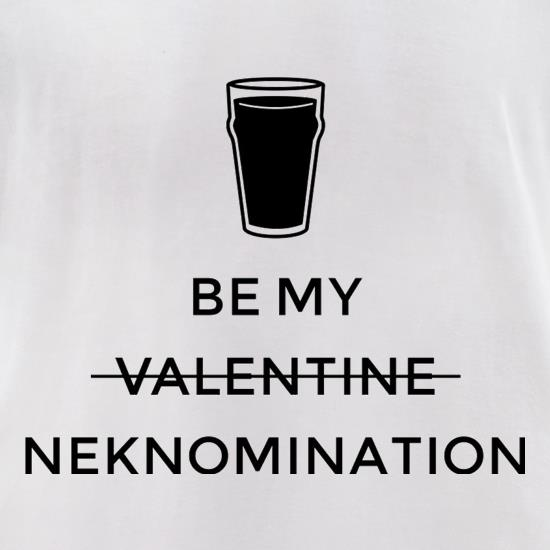 Be My Valentine/Neknomination t-shirts for ladies