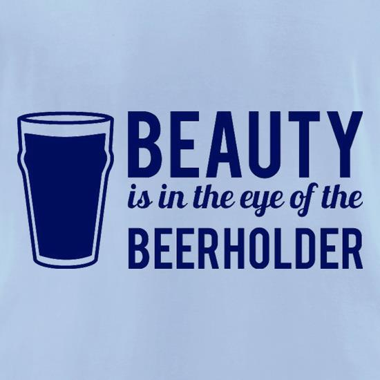 Beauty is in the eye of the Beerholder t-shirts for ladies