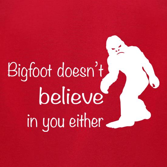 Bigfoot Doesn't Believe In You t-shirts for ladies