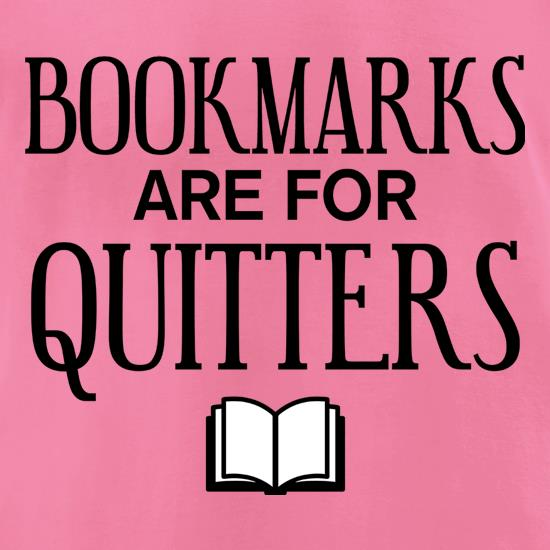 Bookmarks Are For Quitters t-shirts for ladies
