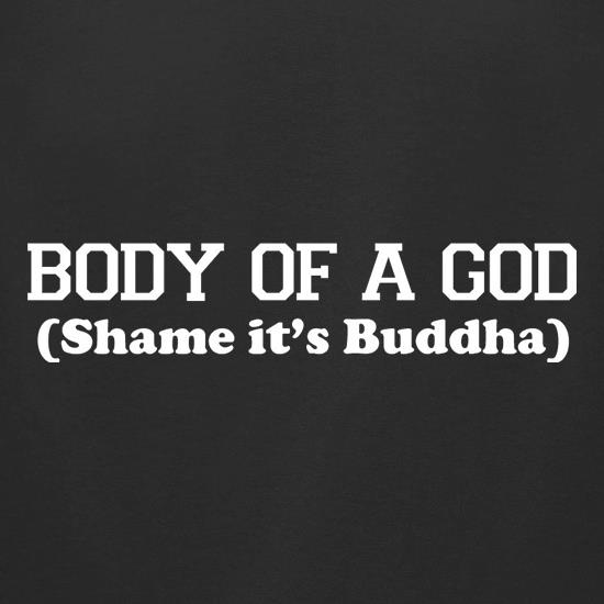 Body Of A God, Shame It's Buddha t-shirts for ladies