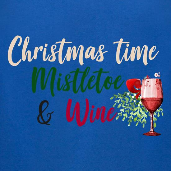 Christmas Time, Mistletoe & Wine t-shirts for ladies