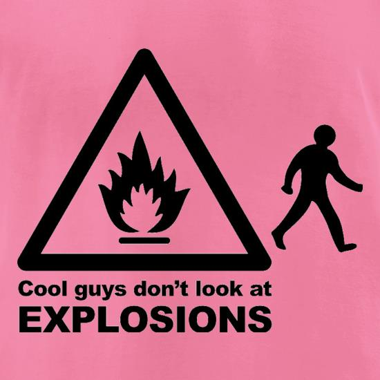 Cool Guys Don't Look At Explosions t-shirts for ladies