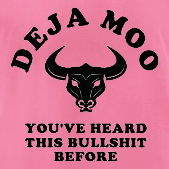 Deja Moo You've Heard This Bullshit Before t-shirts for ladies