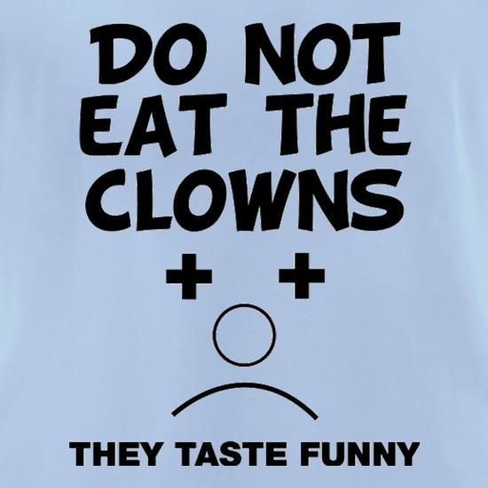Do Not Eat The Clowns They Taste Funny t-shirts for ladies