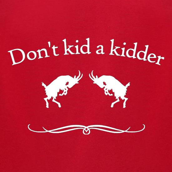 Don't Kid A Kidder t-shirts for ladies