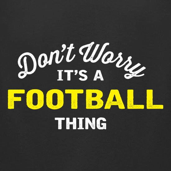 Don't Worry It's A Football Thing t-shirts for ladies