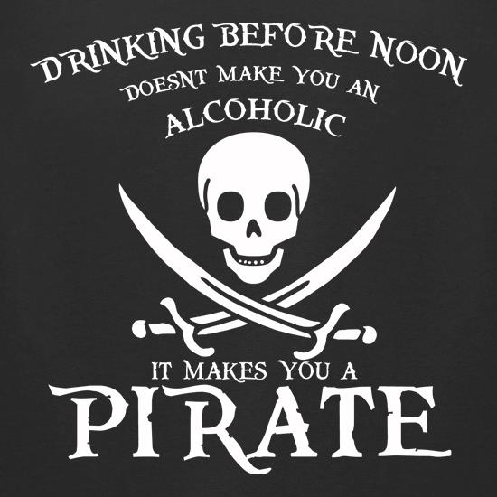 Drinking Before Noon Doesnt Make You An Alcoholic It Makes You A Pirate t-shirts for ladies