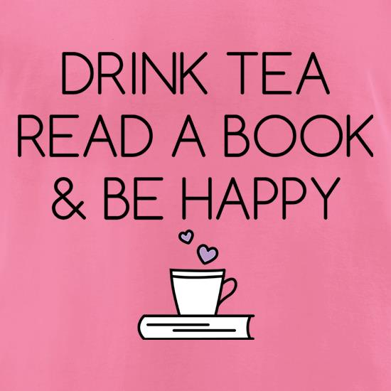 Drink Tea, Read a Book & Be Happy t-shirts for ladies