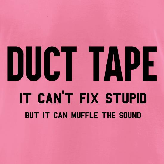 Duct Tape Can't Fix Stupid t-shirts for ladies