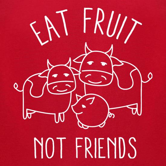 Eat Fruit Not Friends t-shirts for ladies