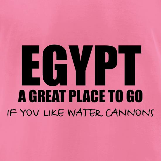 Egypt A Great Place To Go If You Like Water Cannons t-shirts for ladies