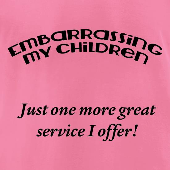Embarrassing my children t-shirts for ladies