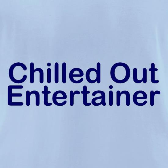Chilled Out Entertainer t-shirts for ladies