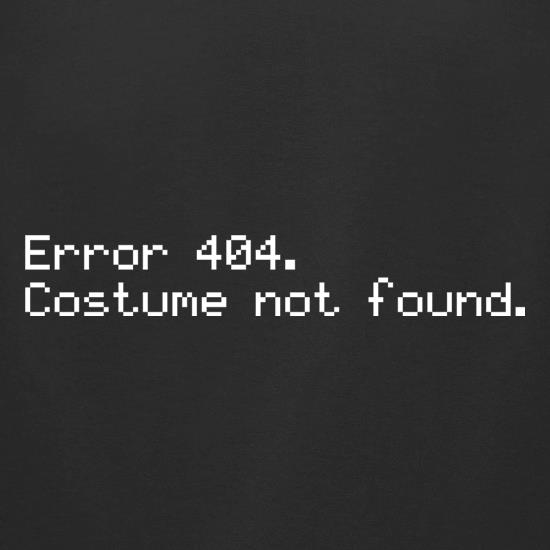 Error 404 Costume Not Found t-shirts for ladies