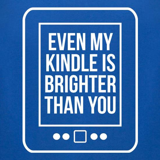 even my kindle is brighter than you t-shirts for ladies