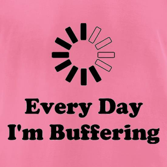 Every Day I'm Buffering t-shirts for ladies