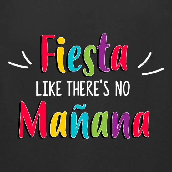 Fiesta Like There's No Manana t-shirts for ladies