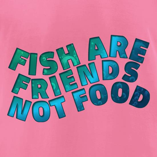 Fish Are Friends, Not Food t-shirts for ladies