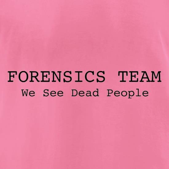 Forensics Team We See Dead People t-shirts for ladies