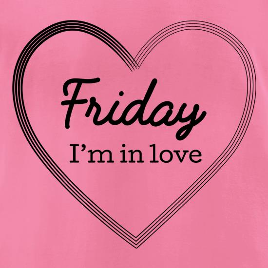 Friday I'm In Love t-shirts for ladies