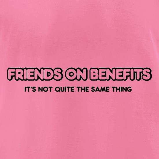 Friends On Benefits It's Not Quite The Same Thing t-shirts for ladies