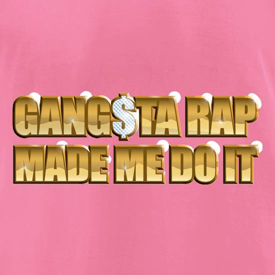 Ganster Rap Made Me Do It t-shirts for ladies